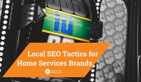 10 Local SEO Tactics for Home Services Brands