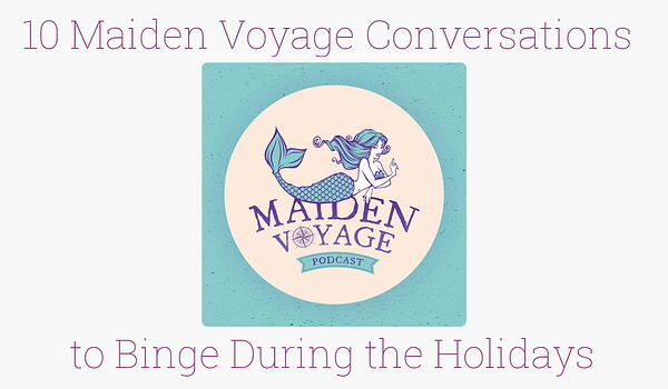 10 Maiden Voyage Conversations to Binge During the Holidays