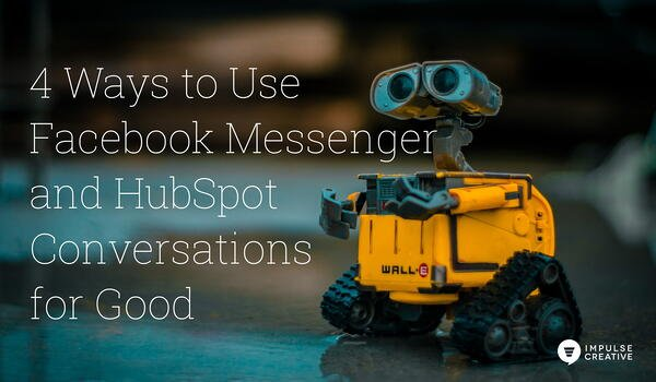 4 Ways to Use Facebook Messenger and HubSpot Conversations for Good