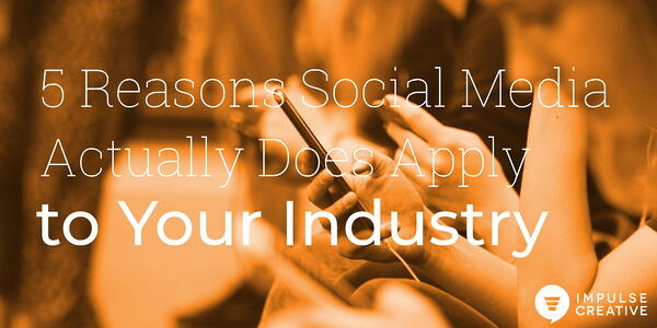 5 Reasons Social Media Actually Does Apply to Your Industry