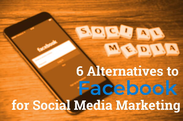 6 Alternatives to Facebook for Social Media Marketing