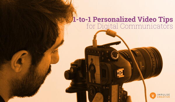 6 Valuable 1-to-1 Personalized Video Tips for Digital Communicators