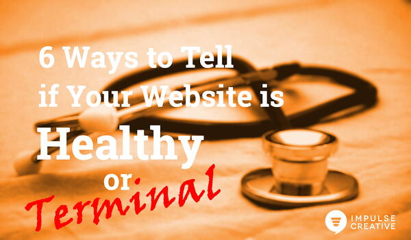 6 Ways to Tell if Your Website is Healthy or Terminal