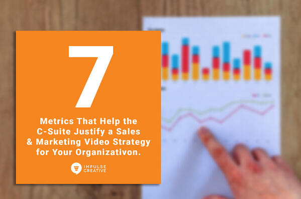 7 Metrics That Help the C-Suite Justify a Sales and Marketing Video Strategy for Your Organization