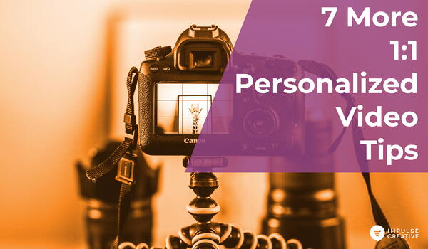 7 More 1:1 Personalized Video Tips Great Communicators Should Implement Today