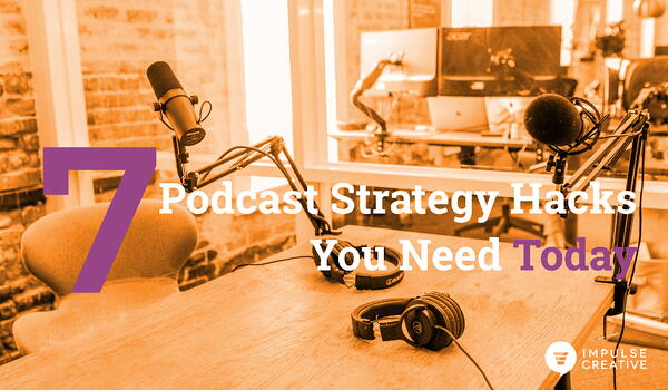 7 Killer Podcast Strategy Hacks You Need Today