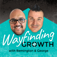 Wayfinding Growth Podcast with Remington Begg & George B Thomas