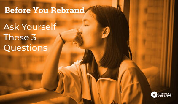 Before you Rebrand in 2020, Ask Yourself These 3 Questions