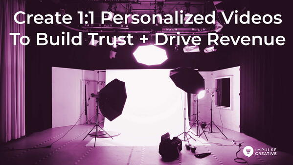 Creating 1:1 Personalized Videos to Build Trust and Drive Revenue