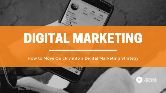 How to Move Quickly into a Digital Marketing Strategy