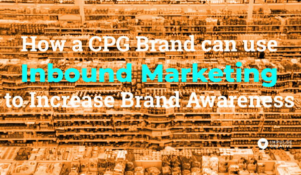 How a CPG Brand Can Use Inbound Marketing to Increase Brand Awareness