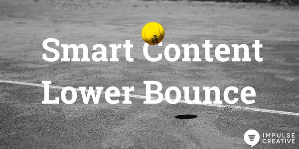 How to Use Smart Content to Decrease Your Website Bounce Rate