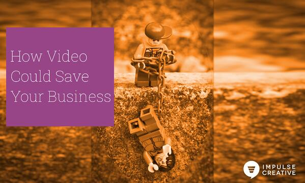 How Video Could Save Your Business