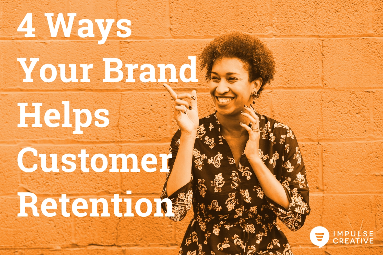 4 Ways Your Brand Helps Customer Retention