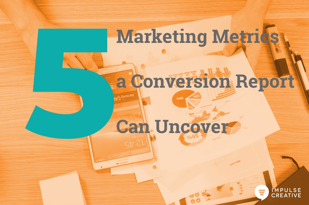 5 Marketing Metrics a Conversion Report Can Uncover