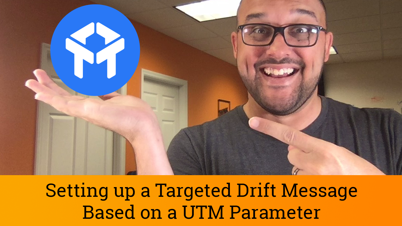 TUTORIAL: Setting up Drift Chat to Trigger Based on UTM Parameter