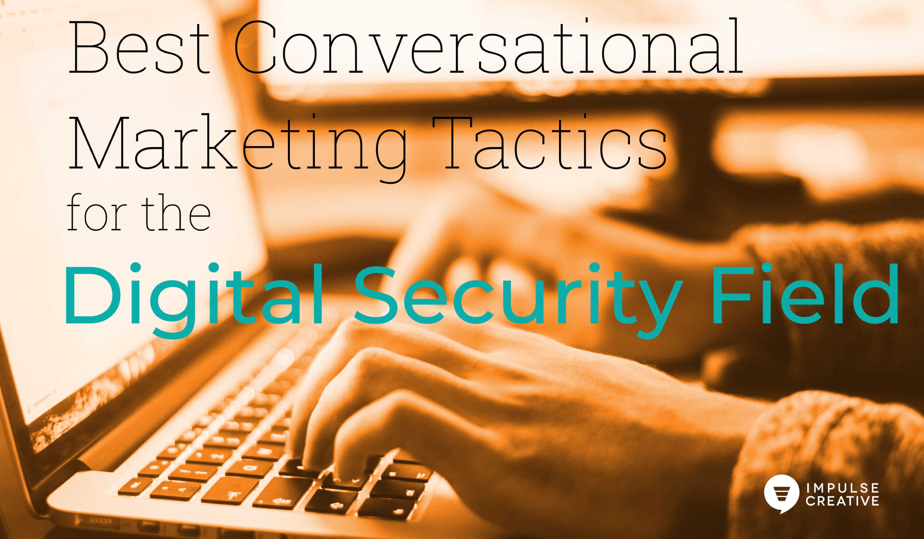 Best Conversational Marketing Tactics for the Digital Security Field