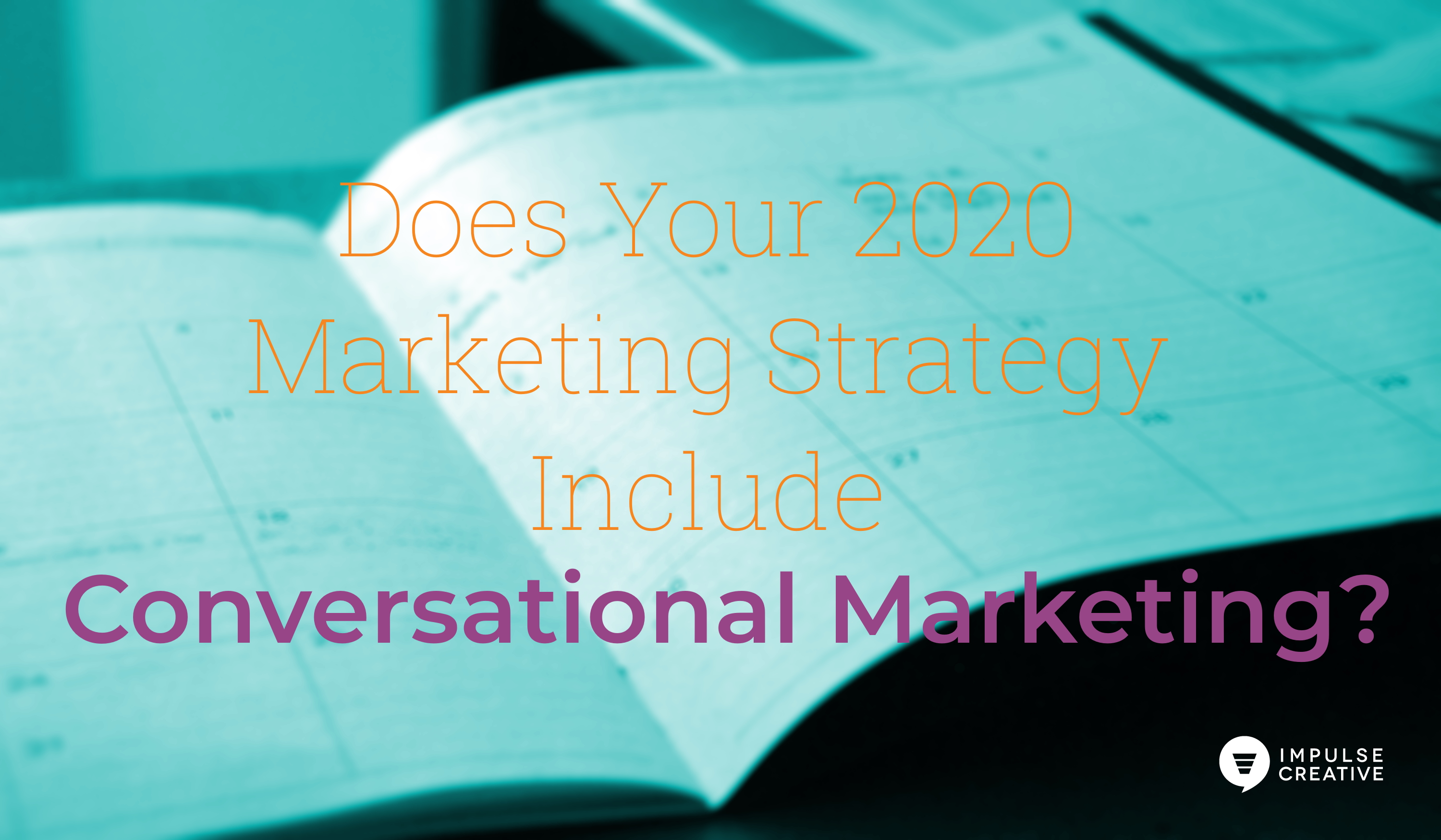 Does Your 2020 Marketing Strategy Include Conversational Marketing?
