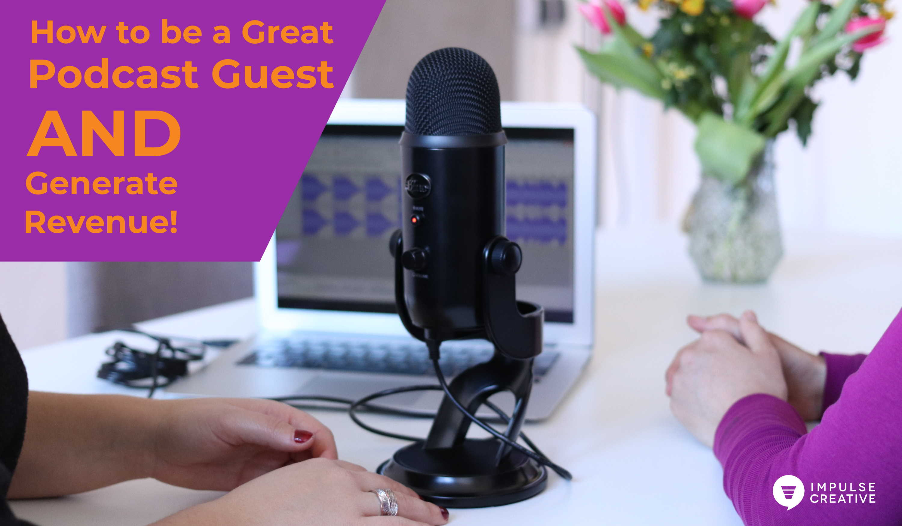 How to be a Great Podcast Guest and Generate Revenue