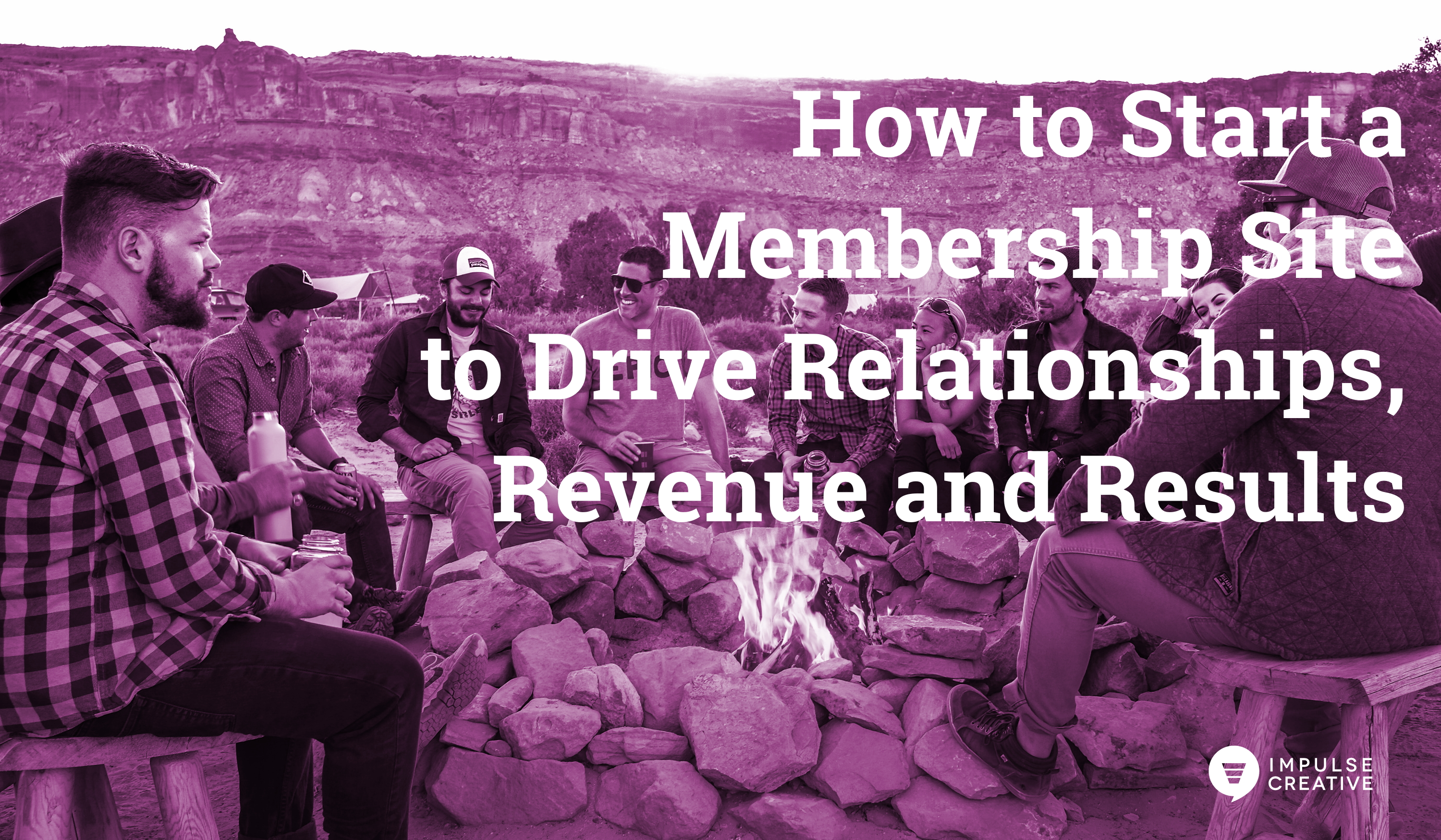 How to Start a Membership Site to Drive Relationships, Revenue, Results