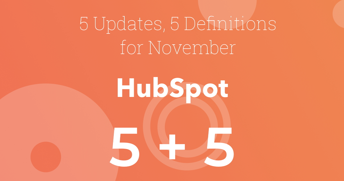 5 HubSpot Updates and 5 Definitions You Need for November