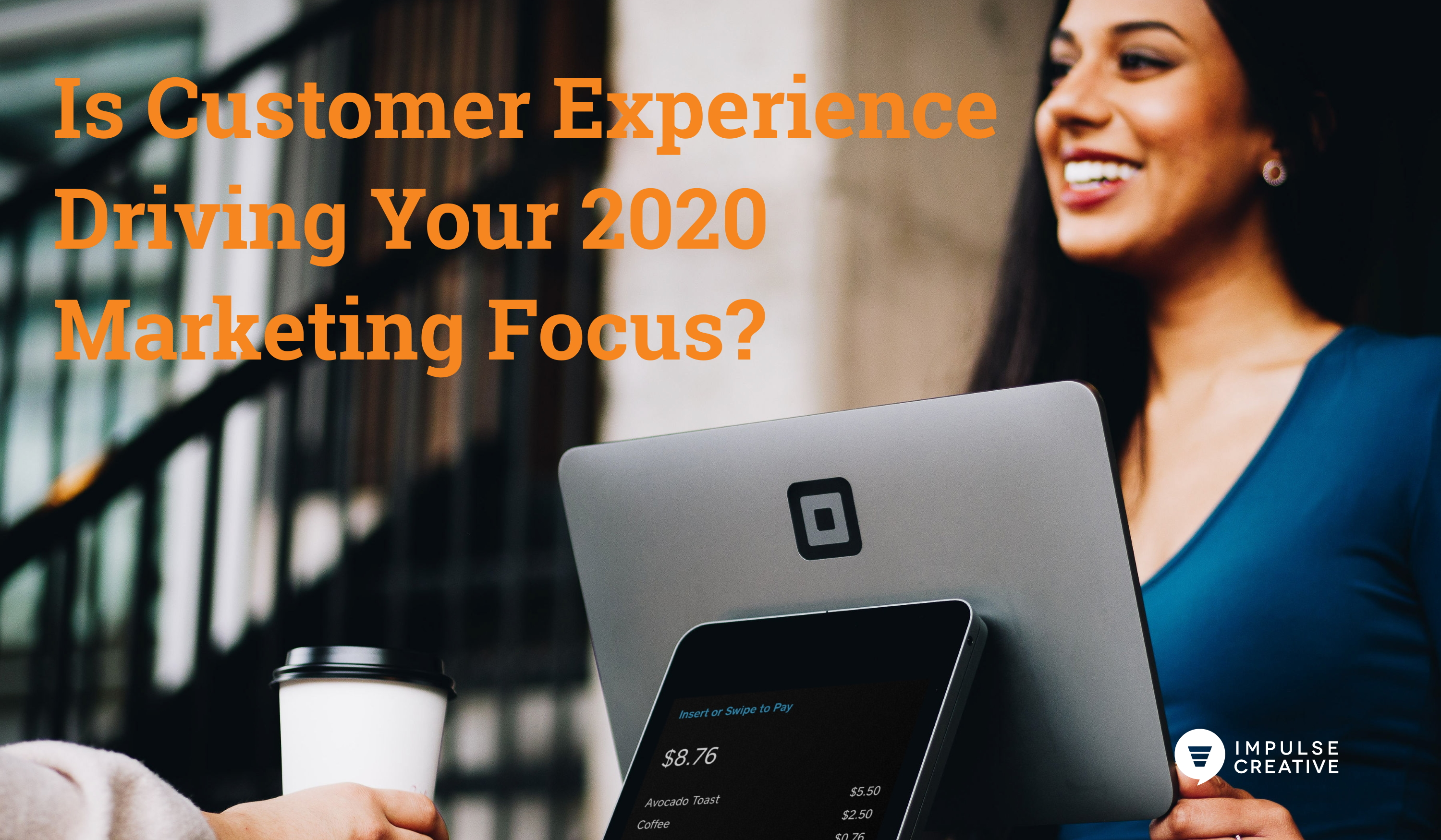 Is Customer Experience Driving Your 2020 Marketing Focus?