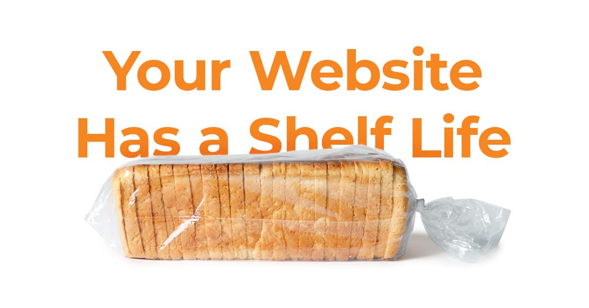 Yes, Your Website Design Has a Shelf Life